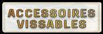 ACCESSOIRES VISSABLES